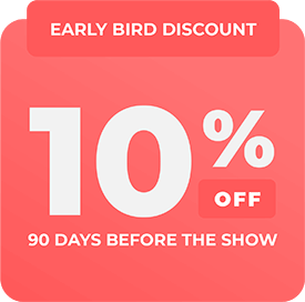 EARLY BIRD DISCOUNT: 10% off 90 days before the show