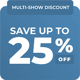 MULTI-SHOW DISCOUNT: Save up to 25% off